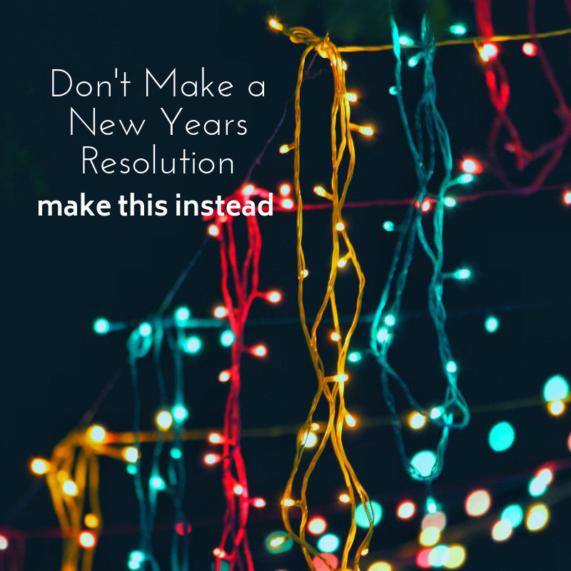 don't make a new years resolution. make this instead
